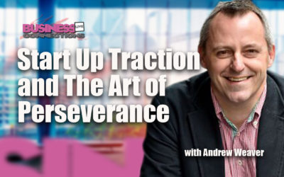 Start Up Traction and The Art of Perseverance BCL147