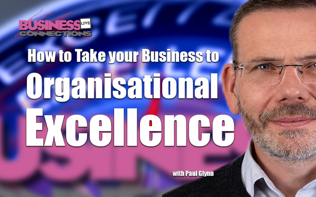 How to Take your Business to Organisational Excellence BCL241