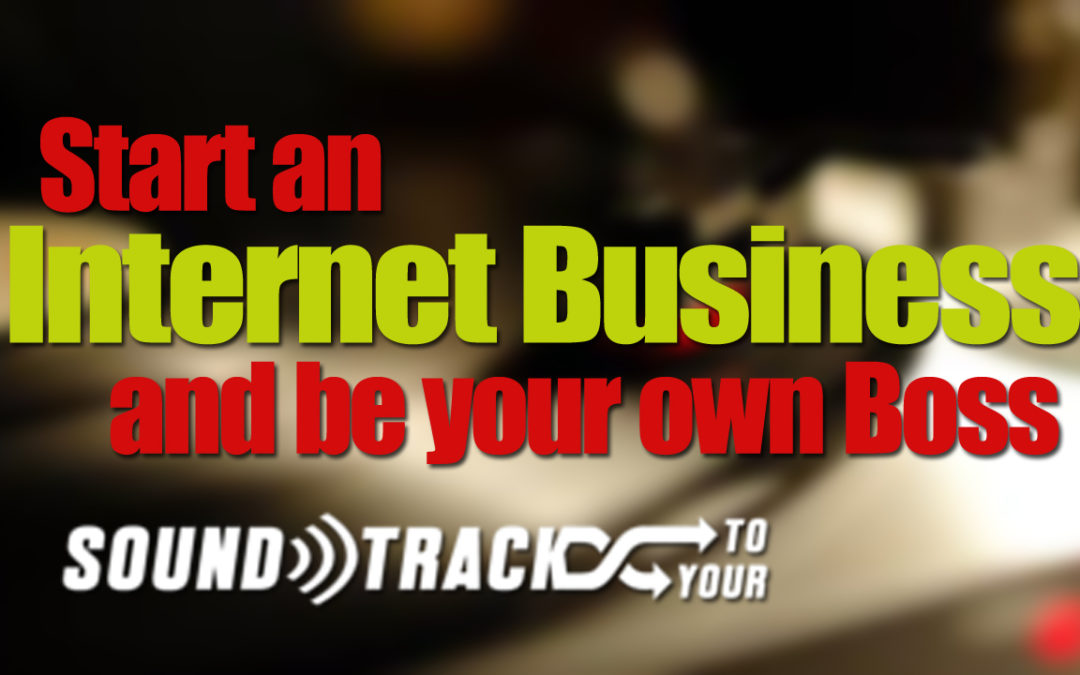 Start an Internet Business and be your own Boss