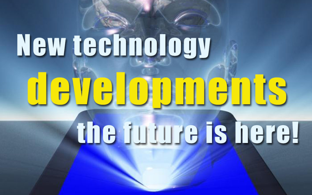 New technology developments the future is here!