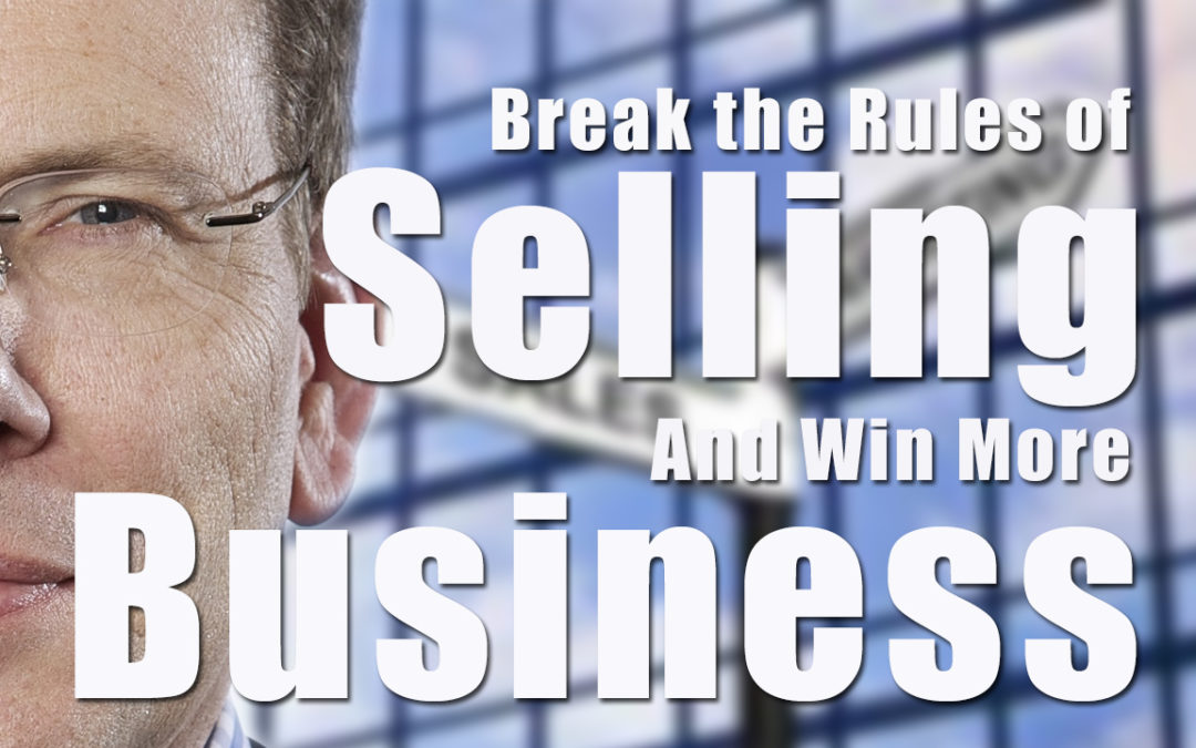How to Break The Rules of Selling and Win More Business BCL50