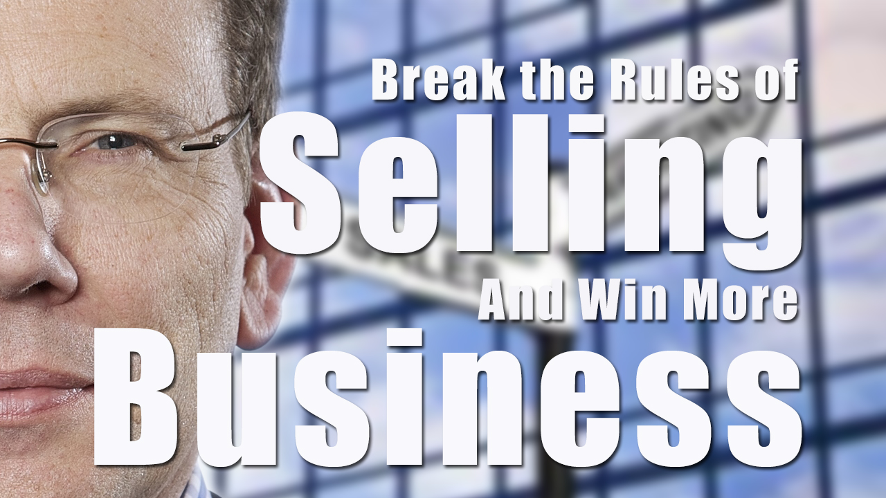 Break the rules of selling and make more business