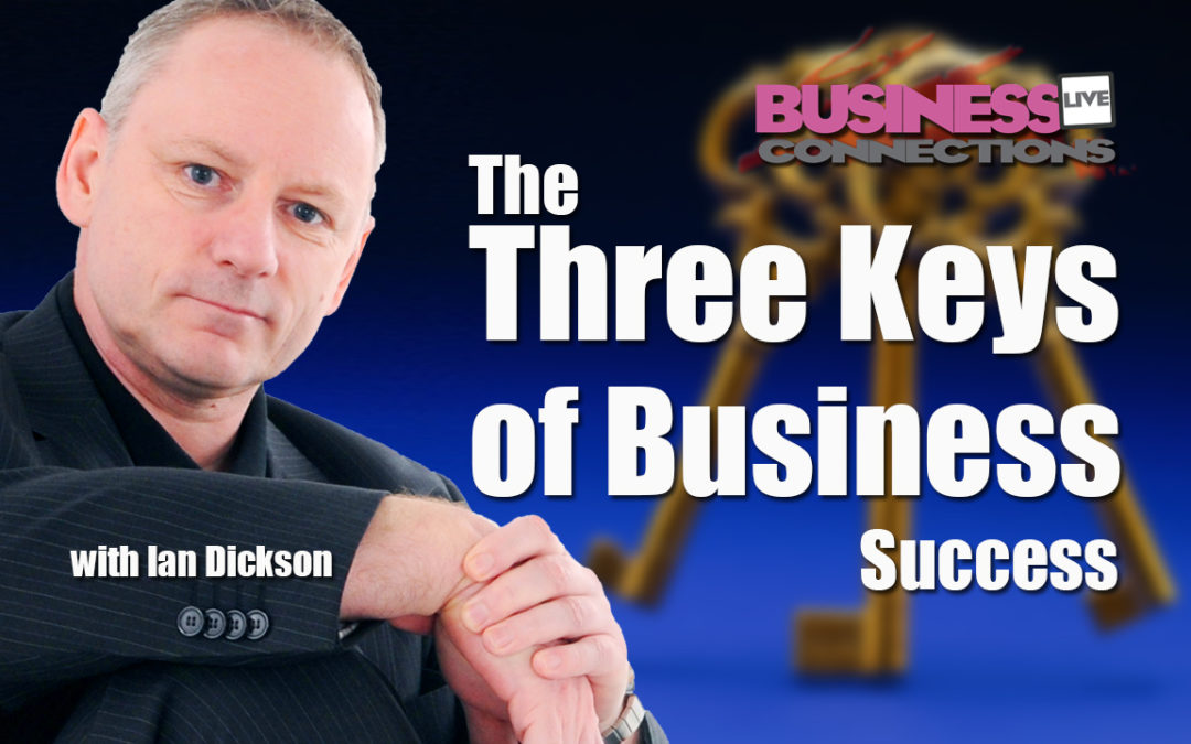 The Three Keys of Business Success with Ian Dickson