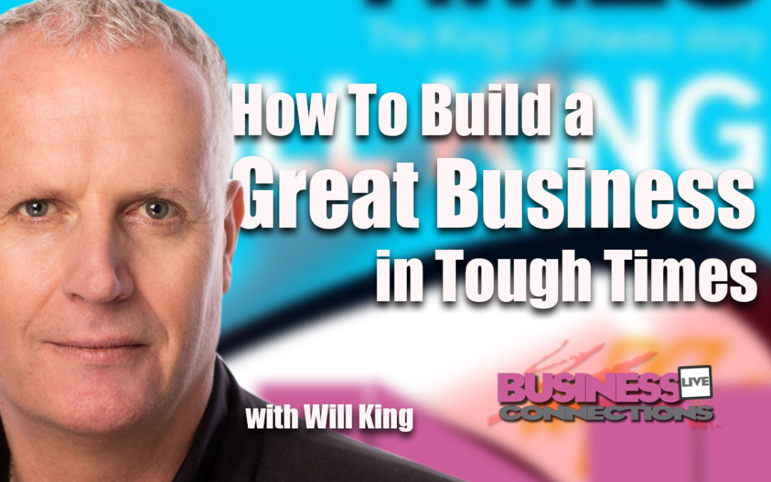 How to build a great business in tough times Will King