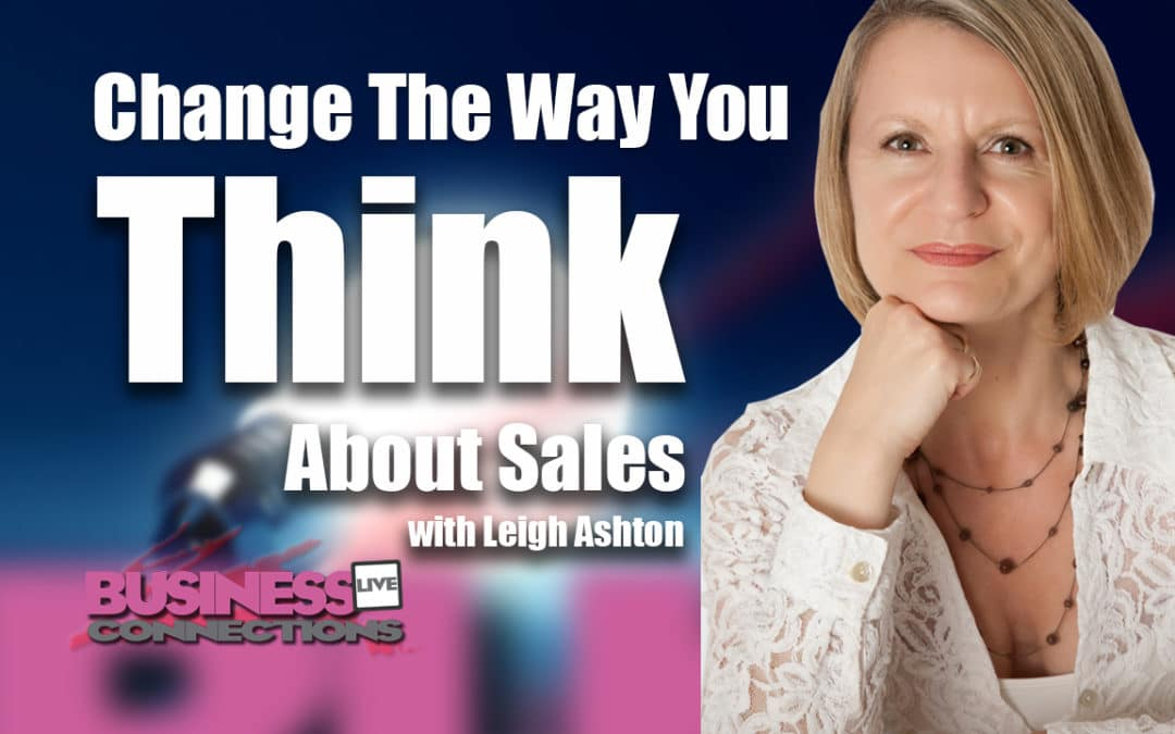 Leigh Ashton Change the way you Think About Sales