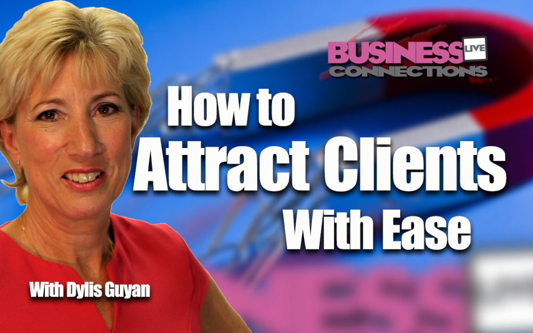 How to Attract Clients with ease Dylis Guyan
