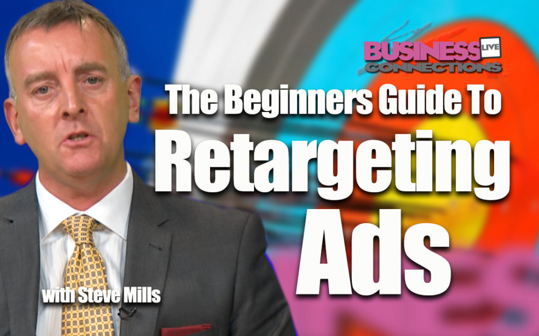 The beginers guide to re-targeting ads Steve Mills