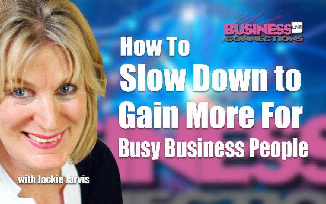Slow Down to Gain More for Busy Business People