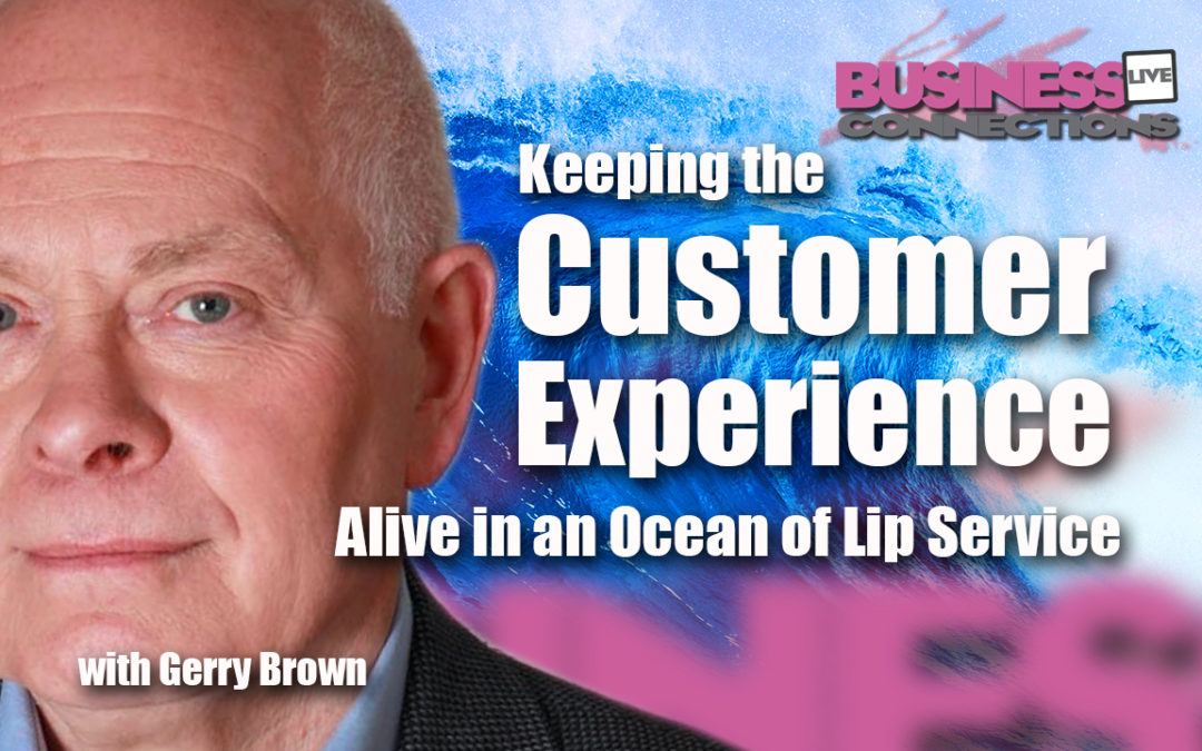 Gerry Brown Keeping Customer experience in a sea of lip service
