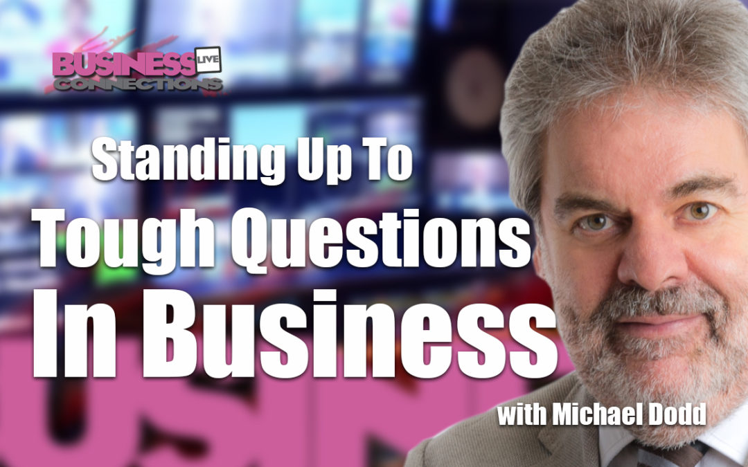 Standing Up To Tough Questions In Business Michael Dodd