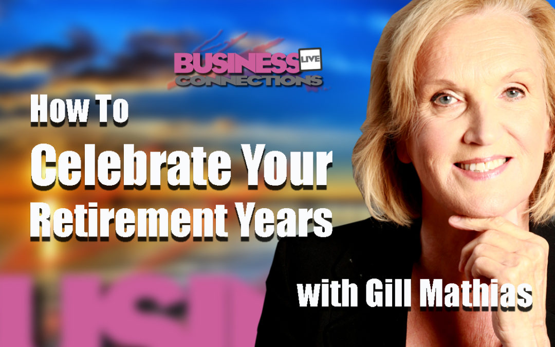 GILL MATHIAS HOW TO CELEBRATE YOUR RETIREMENT YEARS