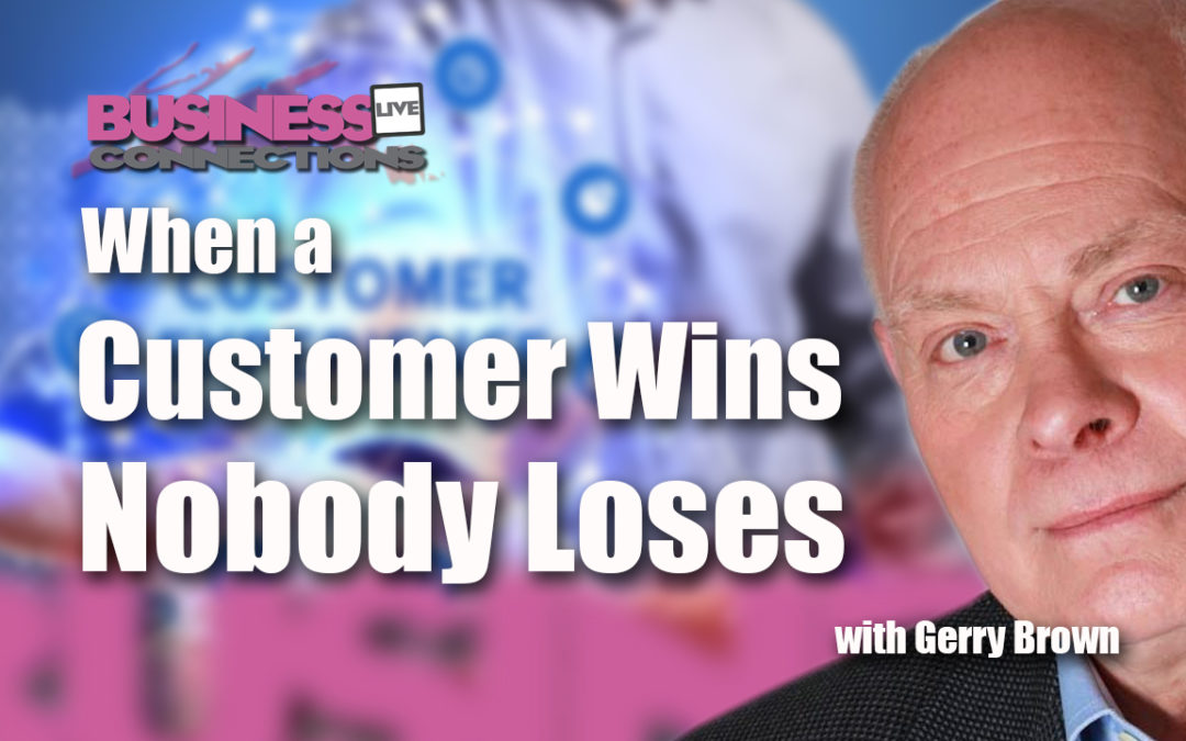 When a Customer Wins Nobody Loses with Gerry Brown