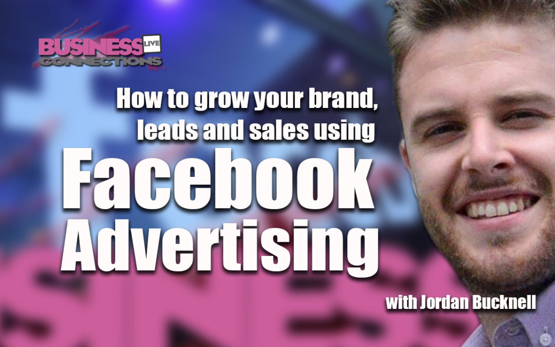 Jordan Bucknell_How to grow your brand, leads and sales using Facebook Advertising