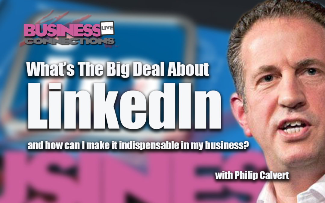 What's the big deal about LinkedIn and how can I make it indispensable in my business? Rev 001