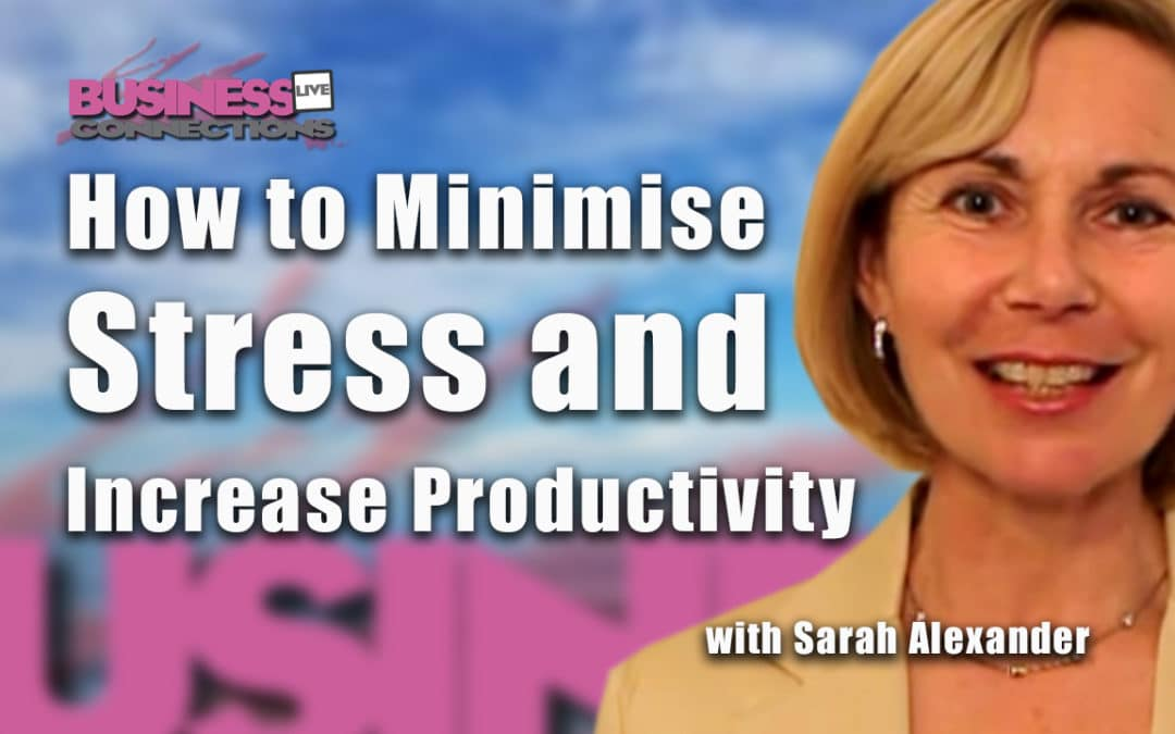 Sarah Alexander How to Minimise Stress and Increase Productivity