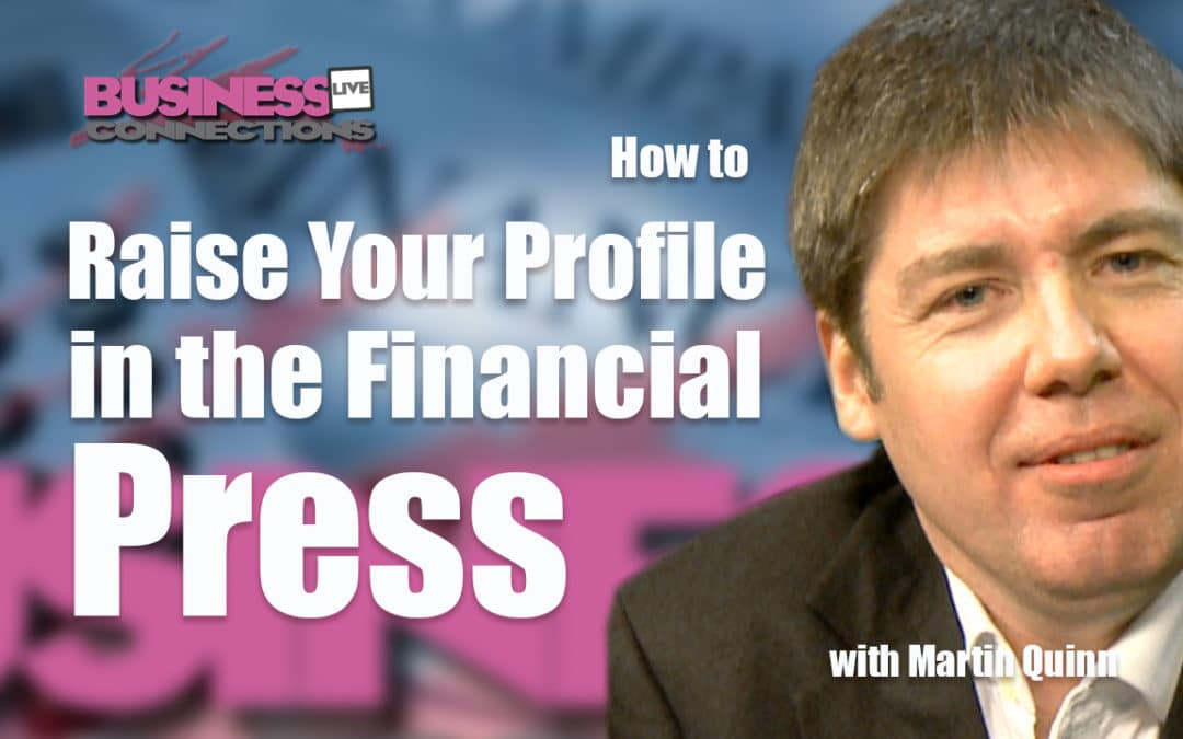 How do you raise your company profile in the financial press