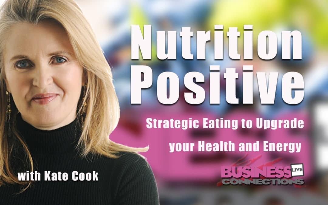 Positive Nutrition- Strategic Eating to Upgrade your Health and Energy Kate Cook Talks to Steve Hyland