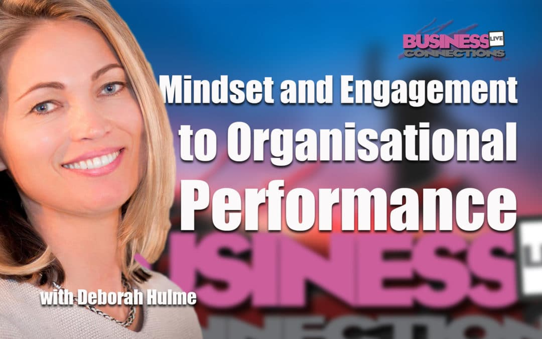 Mindset and Engagement to organisational performance Deborah Hulme
