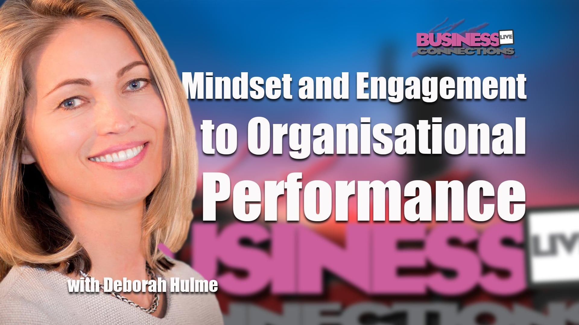 Mindset and Engagement to organisational performance Deborah Hulme