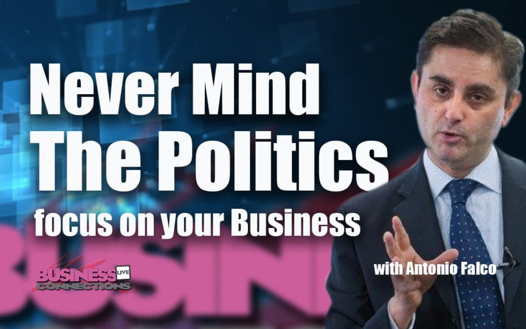 Never mind the politics focus on your business BCL272