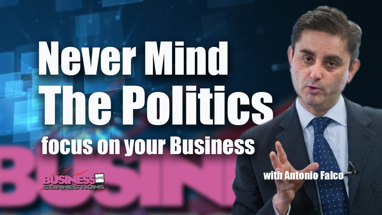 Never mind the politics focus on your business