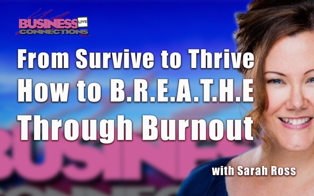 From Survive to Thrive - How to B.R.E.A.T.H.E through Burnout
