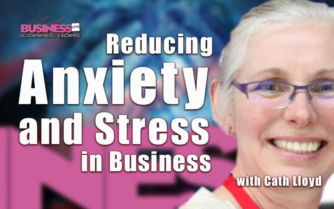 Cath Lloyd Reducing Anxiety and stress in Business