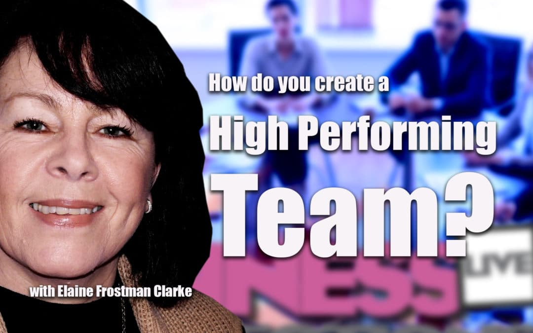 Elaine Frostman Clarke How do you create a high performing team
