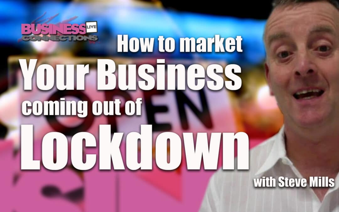 Steve Mills How to market your business coming out of lockdown