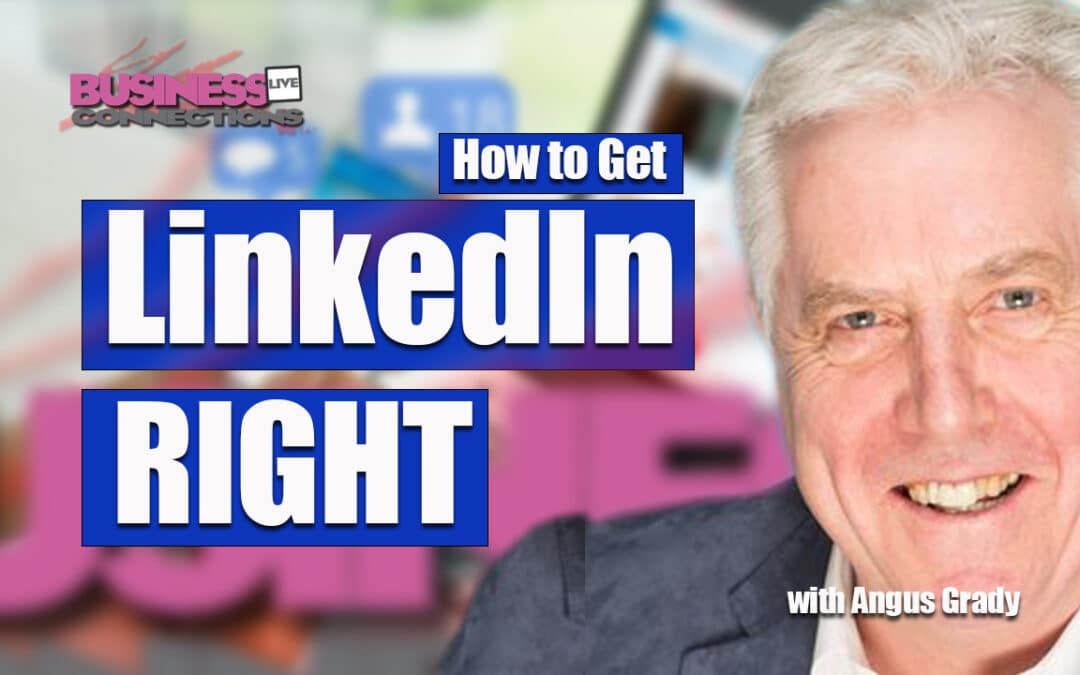 How to LinkedIn right Angus Grady